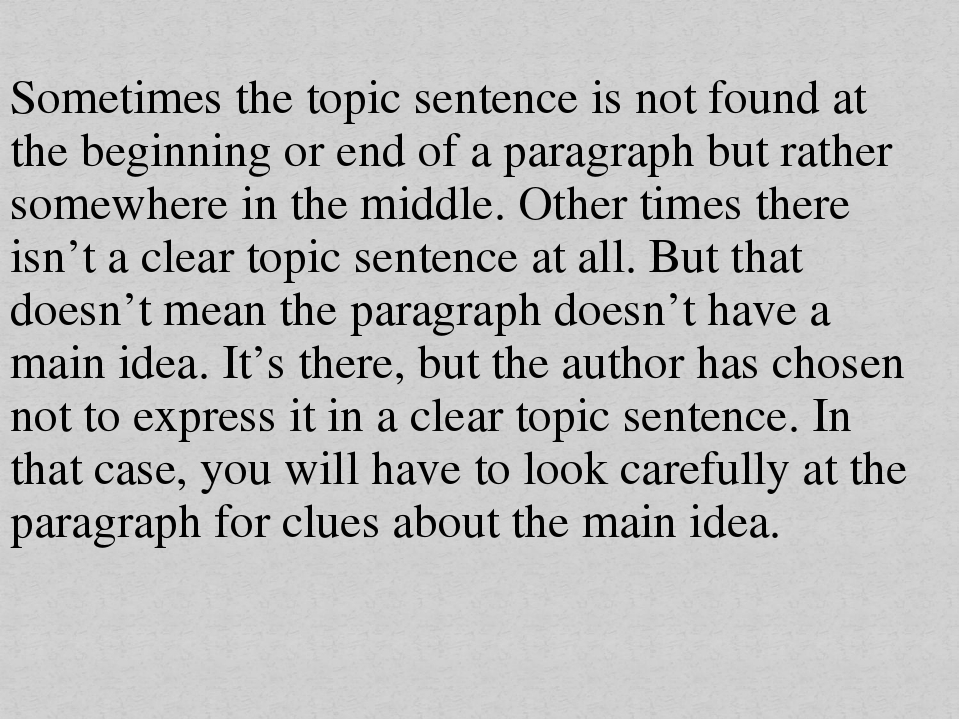 Sometimes the topic sentence is not found at the beginning or end of a paragr...