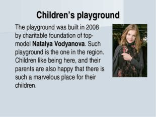 Children's playground The playground was built in 2008 by charitable foundat