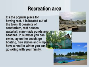 Recreation area It's the popular place for having rest. It is located out of