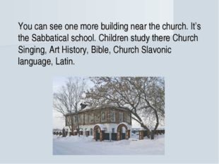 You can see one more building near the church. It's the Sabbatical school.