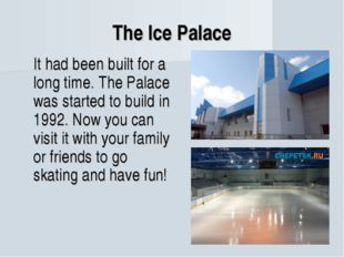 The Ice Palace It had been built for a long time. The Palace was started to