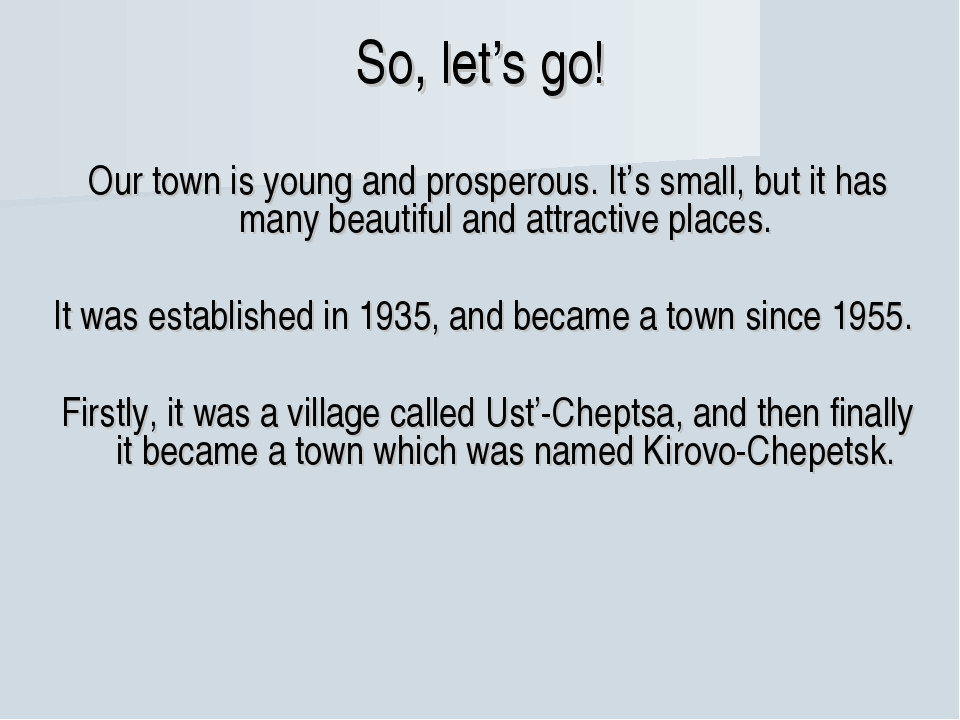 So, let's go! Our town is young and prosperous. It's small, but it has many b...
