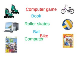 Bike Ball Book Roller skates Computer game Computer