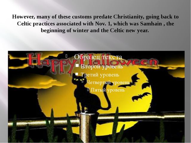 However, many of these customs predate Christianity, going back to Celtic pra...