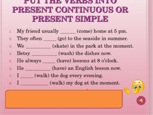PUT THE VERBS INTO PRESENT CONTINUOUS OR PRESENT SIMPLE My friend usually ___