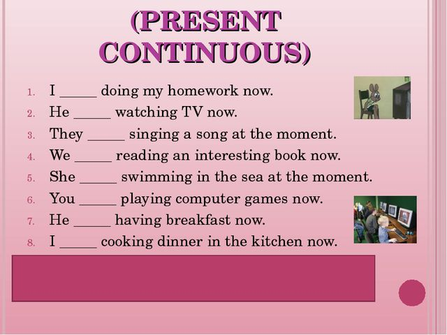 FILL IN THE GAPS (PRESENT CONTINUOUS) I _____ doing my homework now. He _____...