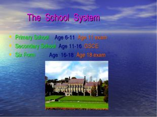 The School System Primary School Age 6-11 Age 11 exam Secondary School Age 1