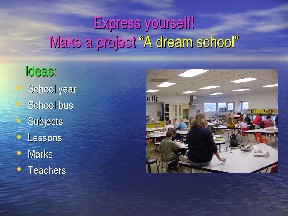 "Express yourself! Make a project ""A dream school"" Ideas: School year School b..."
