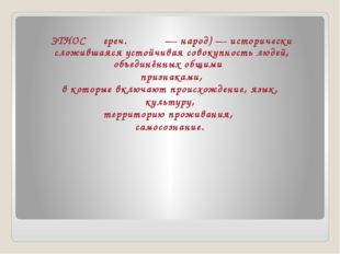 ЭТНОС ― греч.ἔθνος—народ)— исторически сложившаяся устойчивая совокупнос