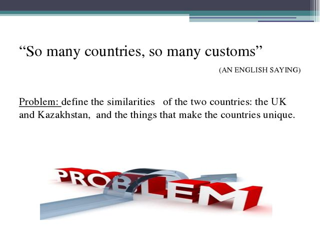 """""""So many countries, so many customs"""" (AN ENGLISH SAYING) Problem: define the..."""