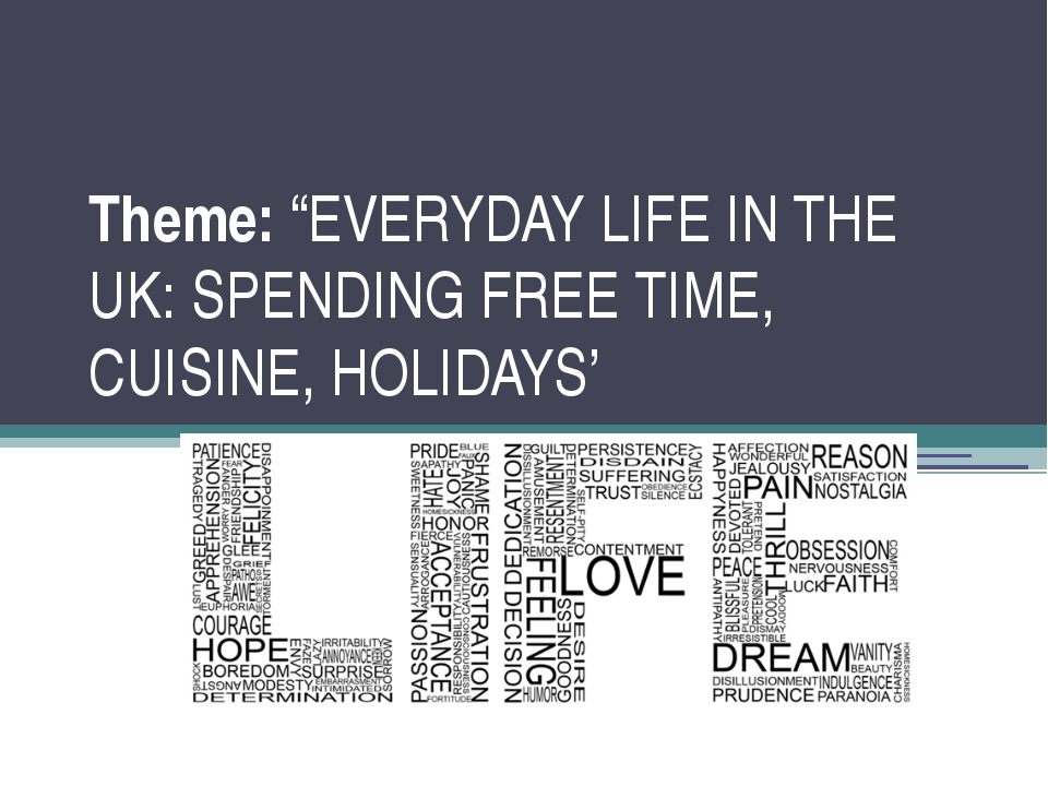 """Theme: """"EVERYDAY LIFE IN THE UK: SPENDING FREE TIME, CUISINE, HOLIDAYS'"""