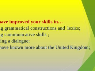 You have improved your skills in… Using grammatical constructions and lexics;