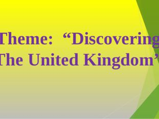 "Theme: ""Discovering The United Kingdom"""