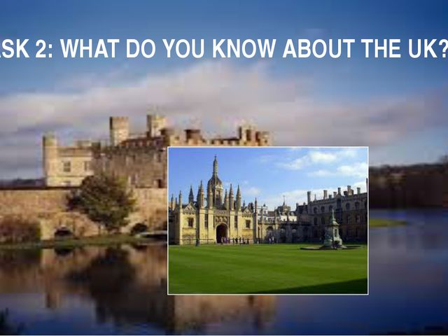 TASK 2: WHAT DO YOU KNOW ABOUT THE UK?