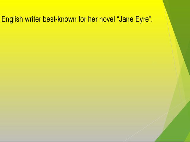 "1. An English writer best-known for her novel ""Jane Eyre""."