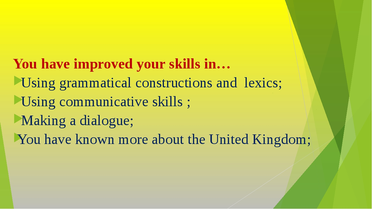 You have improved your skills in… Using grammatical constructions and lexics;...