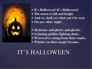 It's Halloween! It's Halloween! The moon is full and bright And we shall see