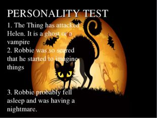 PERSONALITY TEST 1. The Thing has attacked Helen. It is a ghost or a vampire