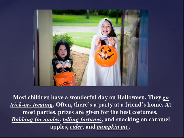 Most children have a wonderful day on Halloween. They go trick-or- treating....