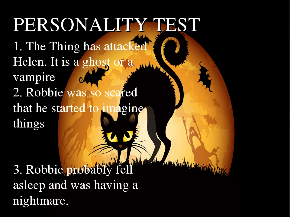 PERSONALITY TEST 1. The Thing has attacked Helen. It is a ghost or a vampire...