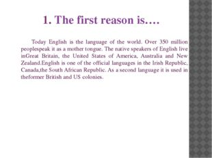 Today English is the language of the world. Over 350 million peoplespeak it