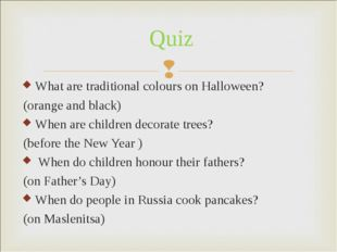 What are traditional colours on Halloween? (orange and black) When are childr
