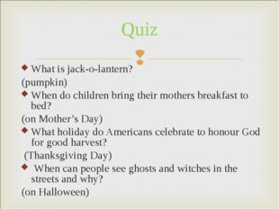 What is jack-o-lantern? (pumpkin) When do children bring their mothers breakf