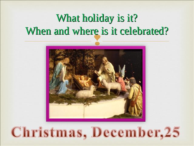 What holiday is it? When and where is it celebrated?