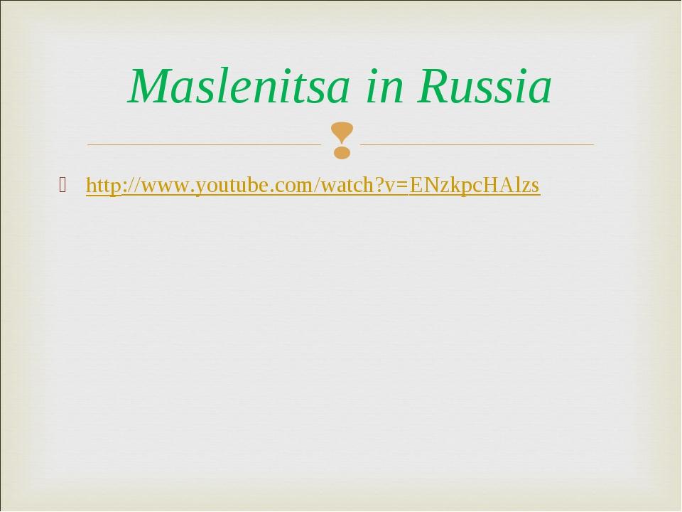 http://www.youtube.com/watch?v=ENzkpcHAlzs Maslenitsa in Russia