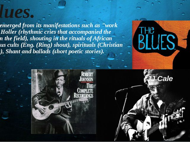 """Blues. Blues emerged from its manifestations such as """"work song"""" Holler (rhyt..."""