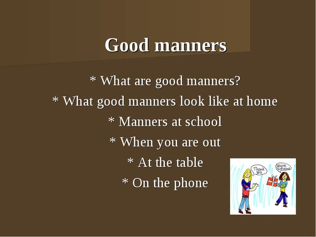 Good manners * What are good manners? * What good manners look like at home...