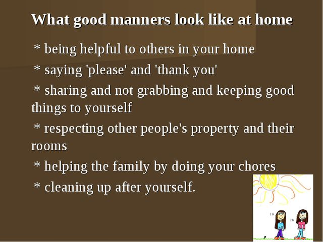 What good manners look like at home * being helpful to others in your home *...