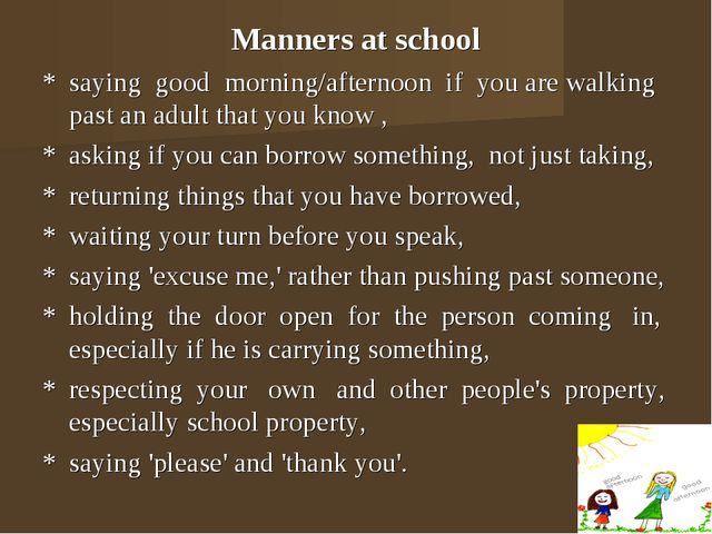 Manners at school * saying good morning/afternoon if you are walking past an...