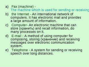 Fax (machine) - The machine which is used for sending or receiving copies of