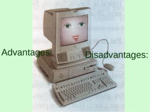 Advantages: Disadvantages: