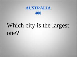 AUSTRALIA 400 Which city is the largest one?