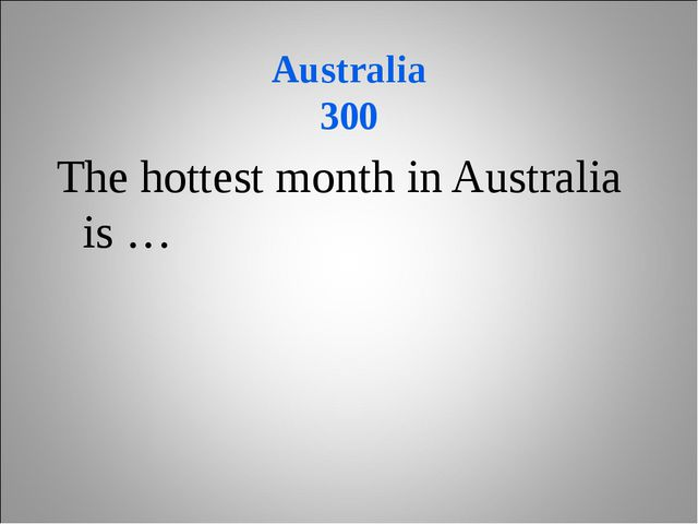 Australia 300 The hottest month in Australia is …