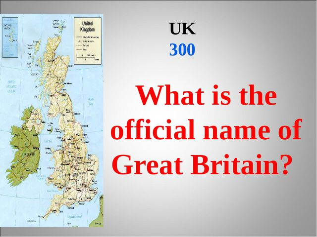 UK 300 What is the official name of Great Britain?