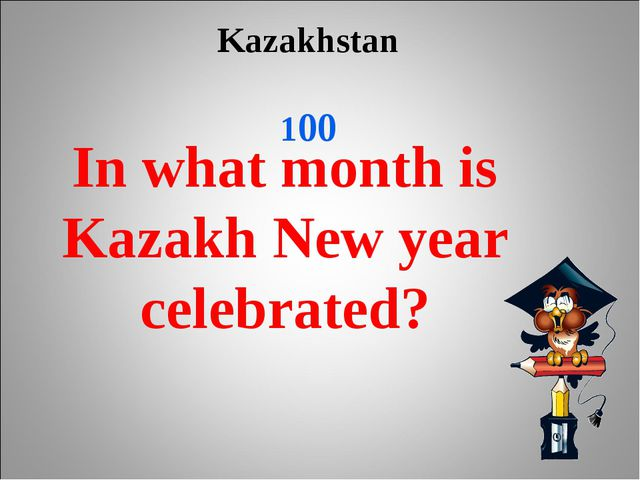 Kazakhstan 100 In what month is Kazakh New year celebrated?