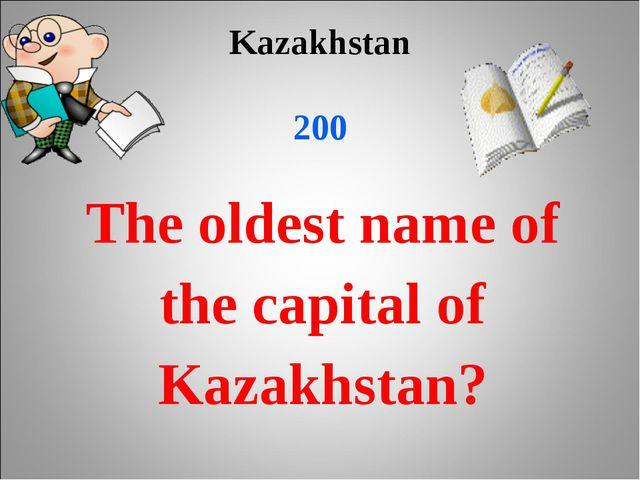 Kazakhstan 200 The oldest name of the capital of Kazakhstan?