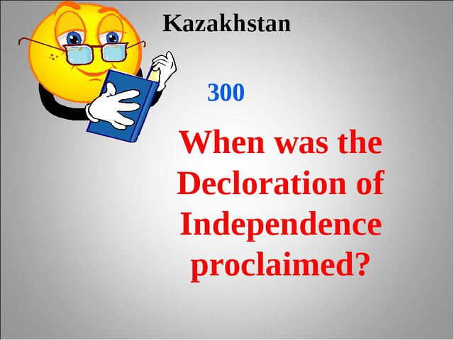 Kazakhstan 300 When was the Decloration of Independence proclaimed?