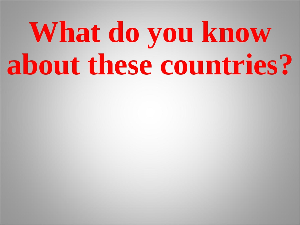 What do you know about these countries?