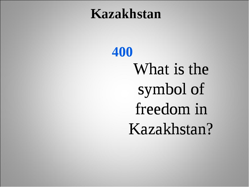 Kazakhstan 400 What is the symbol of freedom in Kazakhstan? What is the symb...