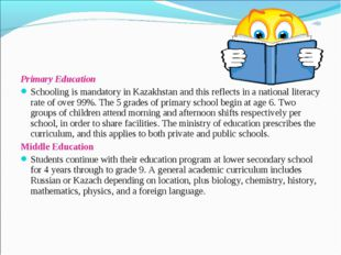Primary Education Schooling is mandatory in Kazakhstan and this reflects in a