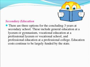 Secondary Education There are three options for the concluding 3 years at sec