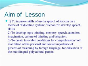 Aim of Lesson 1) To improve skills of use in speech of lexicon on a theme of