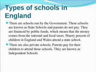 Types of schools in England There are schools run by the Government. These sc