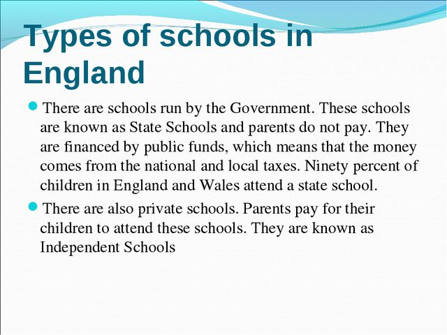 Types of schools in England There are schools run by the Government. These sc...