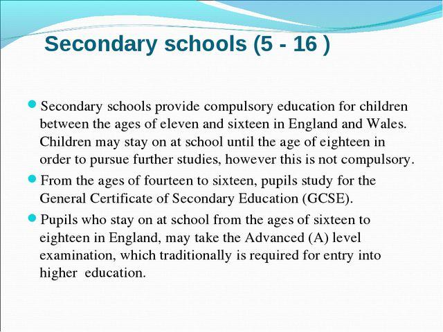 Secondary schools (5 - 16 ) Secondary schools provide compulsory education fo...