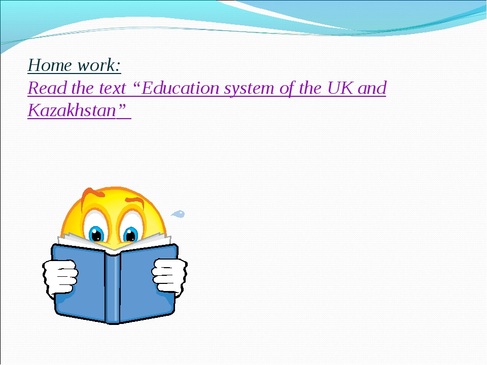 """Home work: Read the text """"Education system of the UK and Kazakhstan"""""""